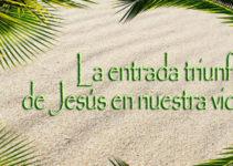 La entrada triunfal de Jesús en nuestra vida
