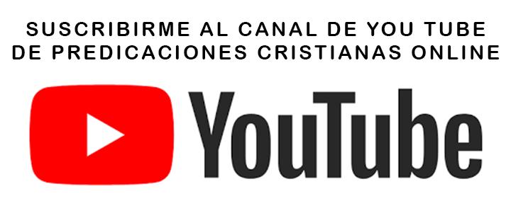 Suscribirme al canal de youtube de Predicaciones Cristianas Online