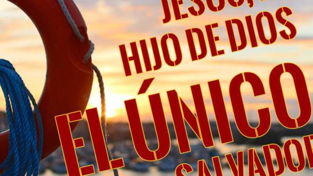 Jesús, hijo de Dios, el único que puede salvar