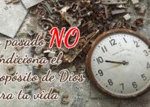 Tu pasado no condiciona el propósito de Dios para tu vida