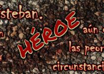 Esteban. Un héroe aún en las peores circunstancias