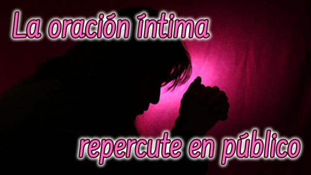 La oración íntima repercute en público