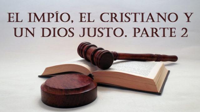 El impío, el cristiano y un Dios justo parte 2