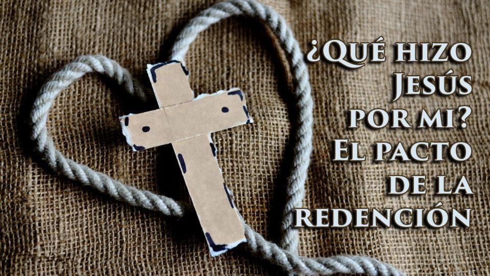 Que hizo Jesús por mi, el pacto de la redención
