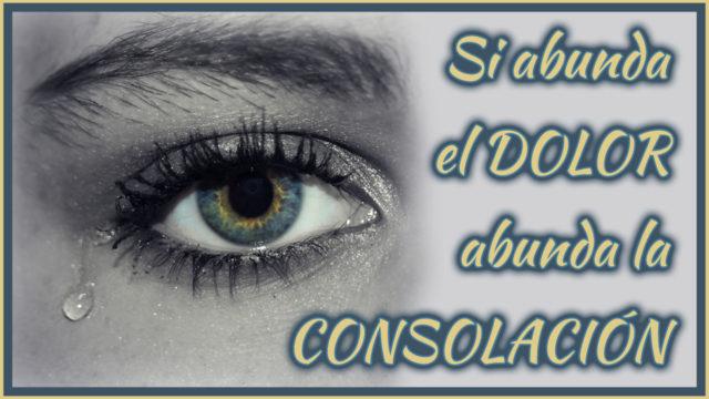 Si abunda el dolor abunda la consolación