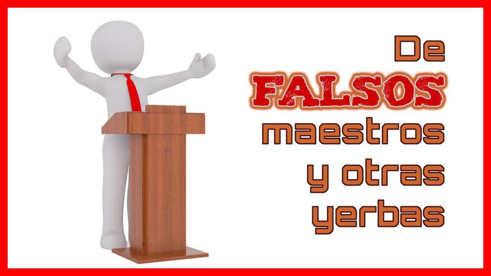 De falsos maestros y otras yerbas