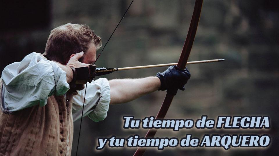 Tu tiempo de flecha y tu tiempo de arquero